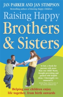 Raising Happy Brothers and Sisters : Helping our children enjoy life together, from birth onwards