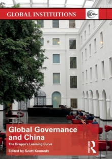 Global Governance and China : The Dragon\'s Learning Curve