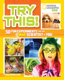 Try This! : 50 Fun Experiments for the Mad Scientist in You