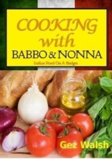 Cooking with Babbo and Nonna : Italian (and Other) Family Food on a Budget