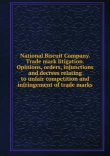 National Biscuit Company. Trade mark litigation. Opinions, orders, injunctions and decrees of United States Courts relating to unfair competition and