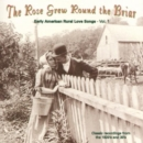 The Rose Grew Around The Briar: Rural Love Songs, Vol. 1 - CD