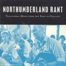 Northumberland Rant: Traditional Music From The Edge Of England - CD