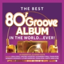 The Best 80's Groove Album in the World...ever! - CD