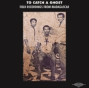 To Catch a Ghost: Field Recordings from Madagascar - Vinyl