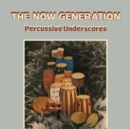 The Now Generation: Percussive Underscores - Vinyl