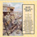 Blow The Man Down: A Collection Of Sea Songs And Shanties - CD