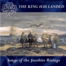 The King Has Landed: Songs of the Jacobite Risings - CD