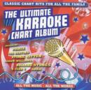 The Ultimate Karaoke Chart Album: CLASSIC CHART HITS FOR ALL THE FAMILY - CD