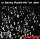 An Evening Wasted With Tom Lehrer - CD
