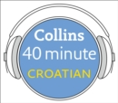 Croatian in 40 Minutes : Learn to Speak Croatian in Minutes with Collins - eAudiobook