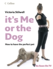 It's Me or the Dog: How to have the Perfect Pet - eBook