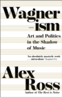 Wagnerism : Art and Politics in the Shadow of Music - Book