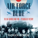 Air Force Blue: The RAF in World War Two - Spearhead of Victory - eAudiobook
