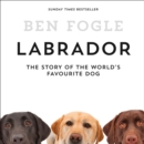 Labrador: The Story of the World's Favourite Dog - eAudiobook