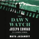 The Dawn Watch: Joseph Conrad in a Global World - eAudiobook