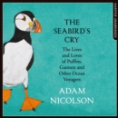 The Seabird's Cry : The Lives and Loves of Puffins, Gannets and Other Ocean Voyagers - eAudiobook
