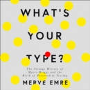 What's Your Type? : The Strange History of Myers-Briggs and the Birth of Personality Testing - eAudiobook