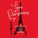 Love Parisienne : The French Woman's Guide to Love and Passion - eAudiobook