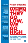 When They Go Low, We Go High : Speeches That Shape the World - and Why We Need Them - Book