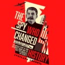The Spy Who Changed History : The Untold Story of How the Soviet Union Won the Race for America's Top Secrets - eAudiobook