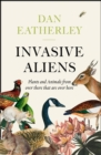 Invasive Aliens : The Plants and Animals from Over There That are Over Here - Book