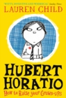 Hubert Horatio: How to Raise Your Grown-Ups - Book