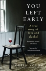 You Left Early : A True Story of Love and Alcohol - Book