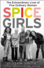 Spice Girls : The Extraordinary Lives of Five Ordinary Women - Book