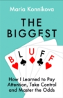 The Biggest Bluff: How I Learned to Pay Attention, Master Myself, and Win - eBook