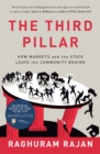 The Third Pillar : How Markets and the State Leave the Community Behind - Book