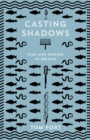 Casting Shadows : Lost Worlds of Fishing in Britain - Book