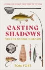 Casting Shadows : Fish and Fishing in Britain - Book