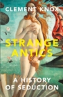 Strange Antics : A History of Seduction - Book