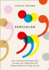 Semicolon : How a Misunderstood Punctuation Mark Can Improve Your Writing, Enrich Your Reading and Even Change Your Life - Book