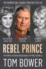 Rebel Prince : The Power, Passion and Defiance of Prince Charles - Book