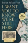 I Want You to Know We're Still Here : My Family, the Holocaust and My Search for Truth - Book