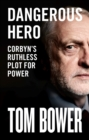 Dangerous Hero : Corbyn'S Ruthless Plot for Power - Book