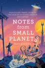 Notes from Small Planets: FT Book of the Year 2020: The Essential Guide to the Worlds of Science Fiction and Fantasy! The ONLY Travel Guide You'll Need This Year. - eBook