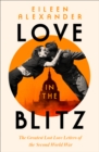 Love in the Blitz : The Greatest Lost Love Letters of the Second World War - Book