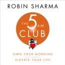 The 5 AM Club: Own Your Morning. Elevate Your Life. - eAudiobook