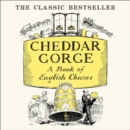 Cheddar Gorge: A Book Of English Cheeses - eAudiobook