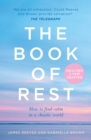 The Book of Rest : How to Find Calm in a Chaotic World - Book