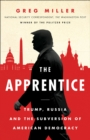 The Apprentice: Trump, Russia and the Subversion of American Democracy - eBook