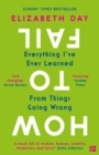 How to Fail : Everything I'Ve Ever Learned from Things Going Wrong - Book