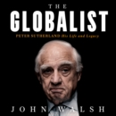 The Globalist : Peter Sutherland - His Life and Legacy - eAudiobook