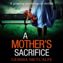 A Mother's Sacrifice: A brand new psychological thriller with a gripping twist - eAudiobook
