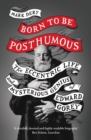 Born to Be Posthumous : The Eccentric Life and Mysterious Genius of Edward Gorey - Book