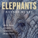 Elephants : Birth, Death and Family in the Lives of the Giants - eAudiobook