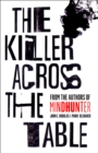 The Killer Across the Table : From the Authors of Mindhunter - Book